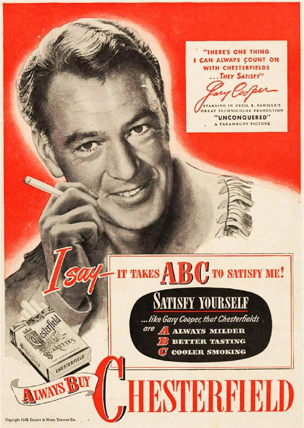 Gary Cooper a apărut în reclame pentru ţigări şi a murit de cancer la plămâni,   la vârsta de 60 de ani. La fel şi Betty Grable,   moartă la 56 de ani,   din aceeaşi cauză.